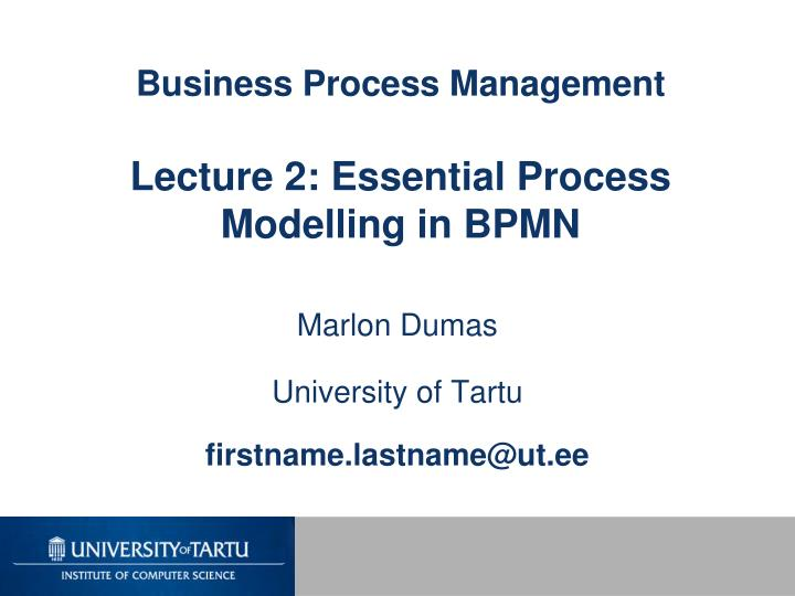 business process management lecture 2 essential process modelling in bpmn n.