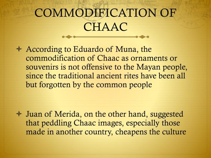 COMMODIFICATION OF CHAAC