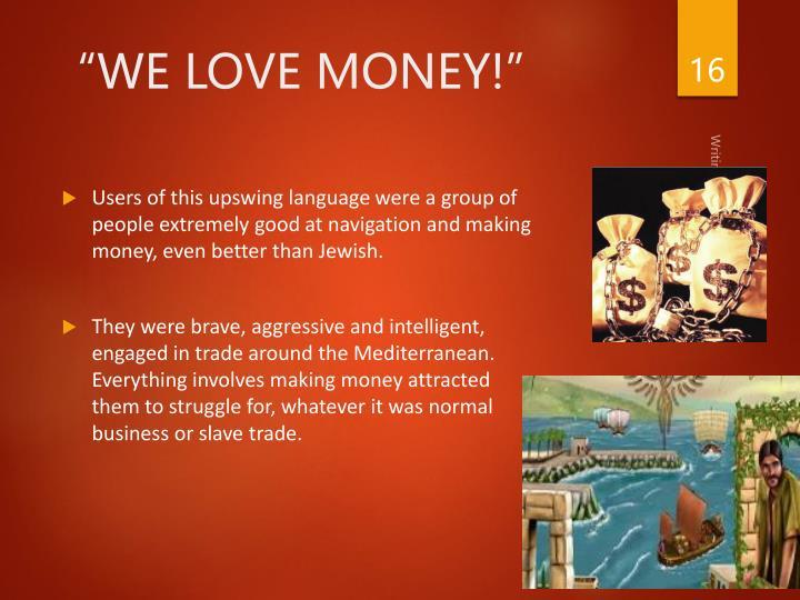 """WE LOVE MONEY!"""