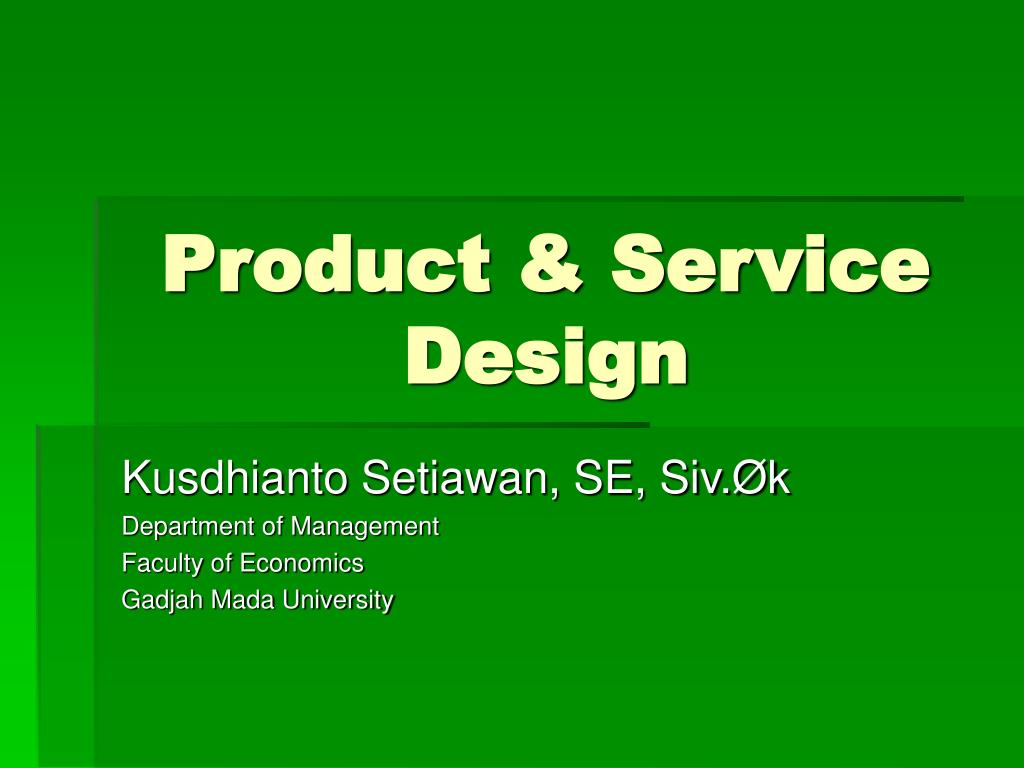 Design of goods and services.