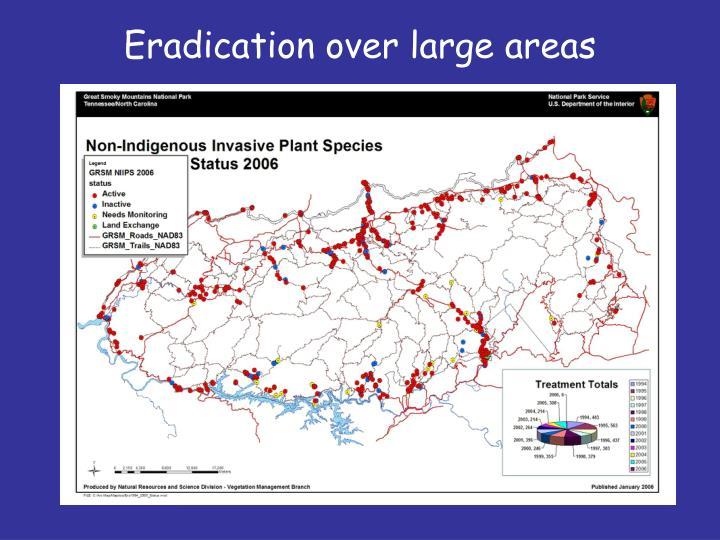 Eradication over large areas