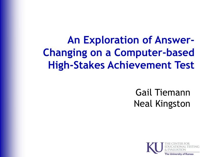 An exploration of answer changing on a computer based high stakes achievement test