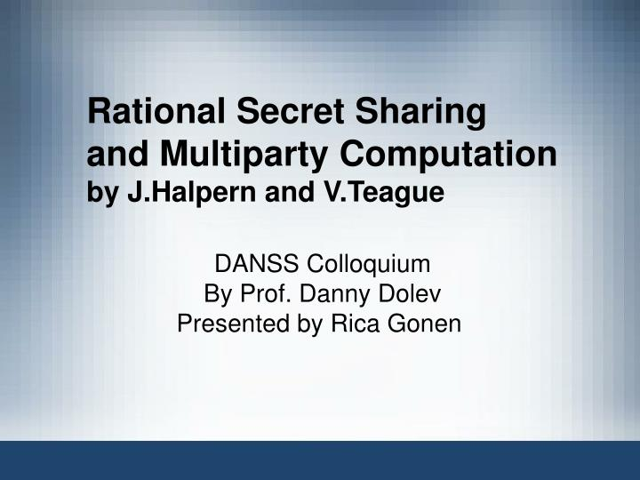 rational secret sharing and multiparty computation by j halpern and v teague n.