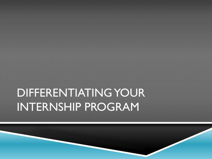 Differentiating Your Internship Program