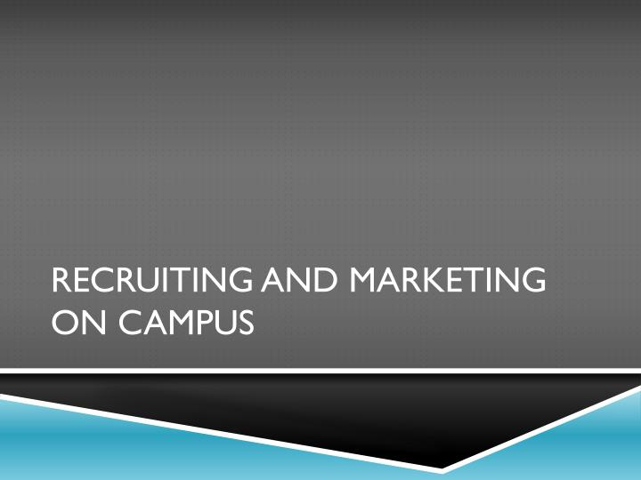 Recruiting and marketing on campus