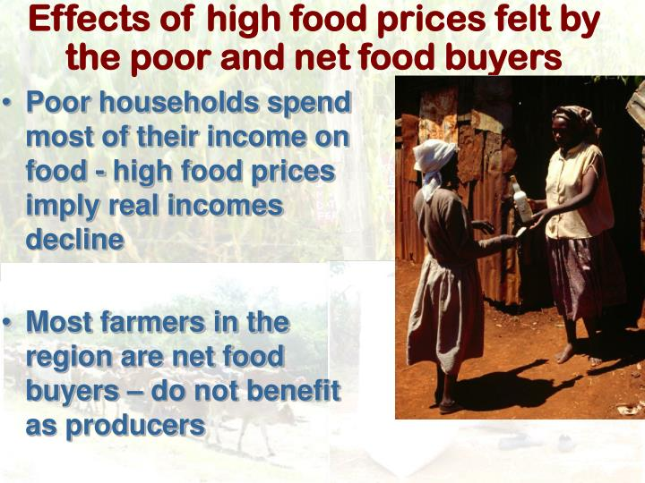 Effects of high food prices felt by the poor and net food buyers