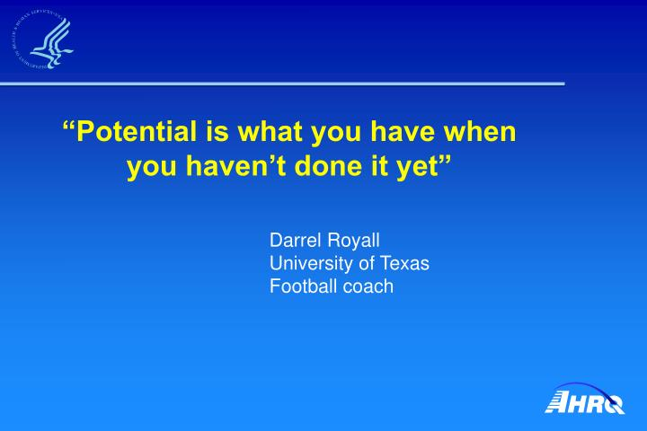 """""""Potential is what you have when you haven't done it yet"""""""