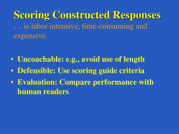 Scoring constructed responses is labor intensive time consuming and expensive