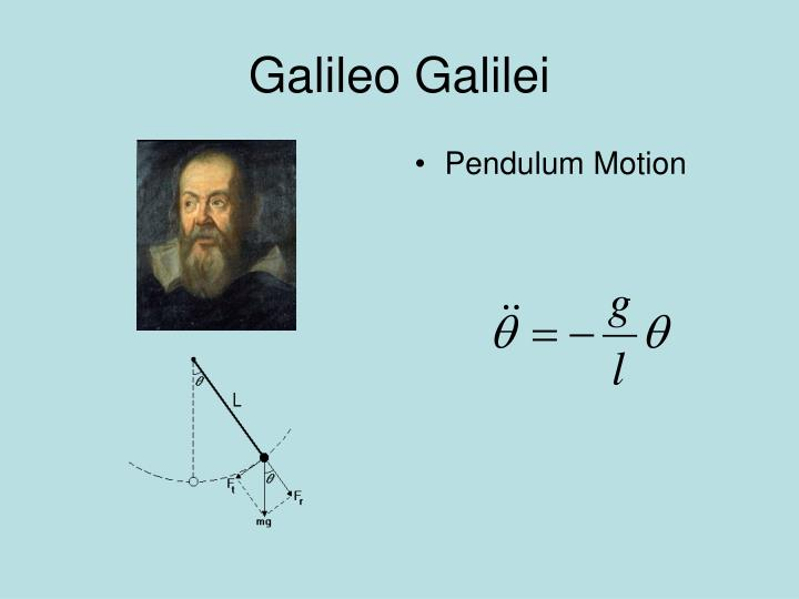 galileo galileis major points about pendulums Galileo was famous for inventing the thermometer, perfecting the telescope and for experimenting with gravity and pendulums (which influenced newton's laws of motion.