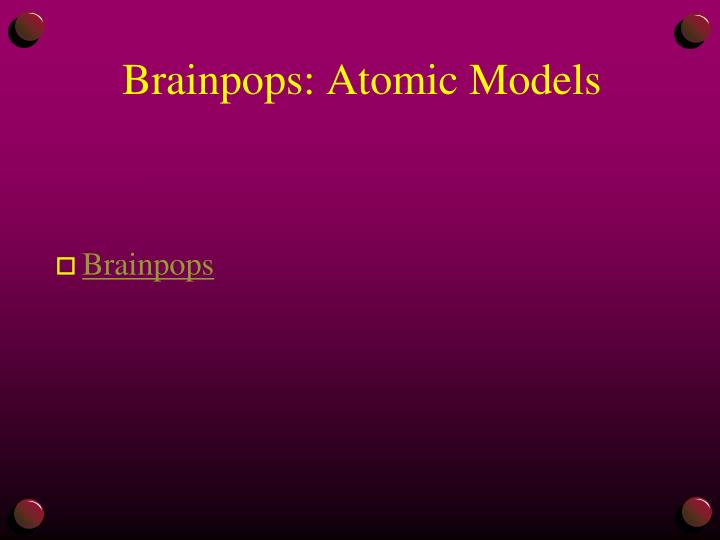 Brainpops: Atomic Models