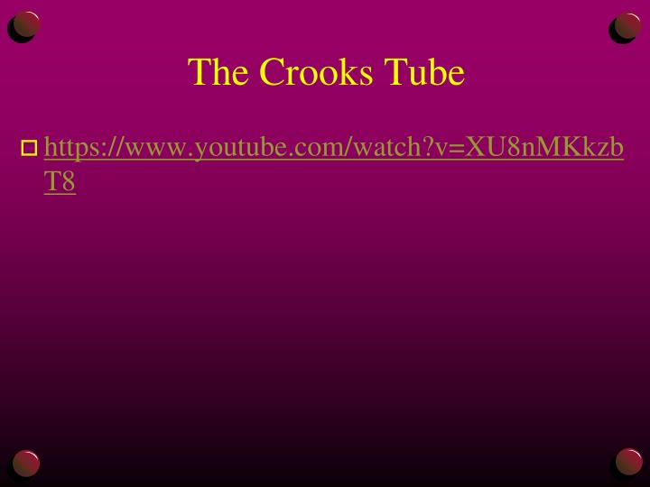The Crooks Tube