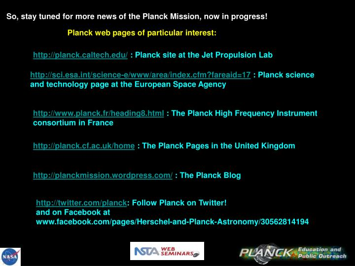 So, stay tuned for more news of the Planck Mission, now in progress!