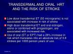 transdermal and oral hrt and the risk of stroke1
