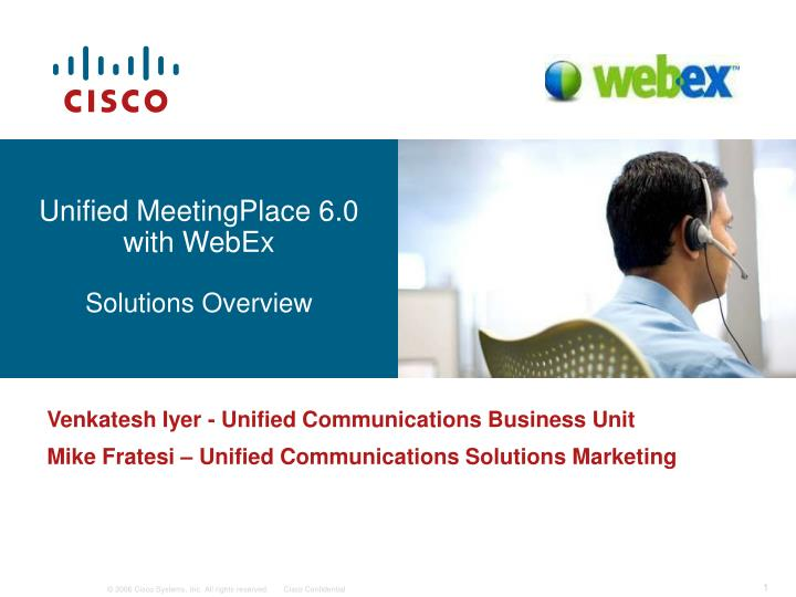 Unified meetingplace 6 0 with webex solutions overview