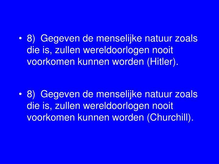 8)Gegeven de menselijke natuur zoals die is, zullen wereldoorlogen nooit voorkomen kunnen worden (Hitler).