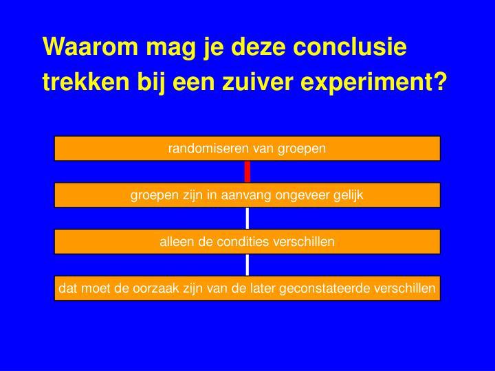 Waarom mag je deze conclusie trekken bij een zuiver experiment?