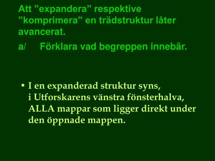 """Att """"expandera"""" respektive """"komprimera"""" en trädstruktur låter avancerat."""