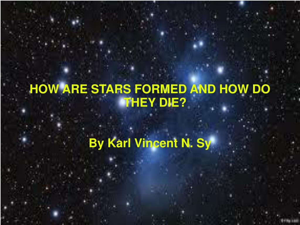 ppt - how are stars formed and how do they die? by karl vincent n