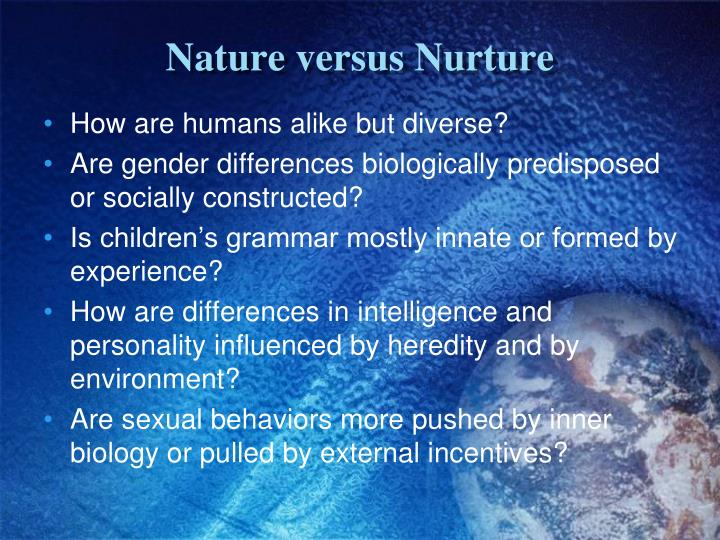 the theme of nature versus nurture in The nature versus nurture debate involves whether human behaviour is determined by the environment, either prenatal or during a person's life, or by a person's genes the alliterative expression nature and nurture in english has been in use since at least the elizabethan period.