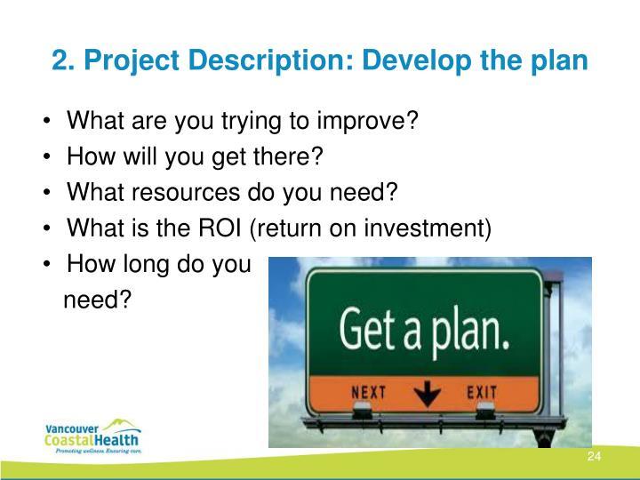 2. Project Description: Develop the plan