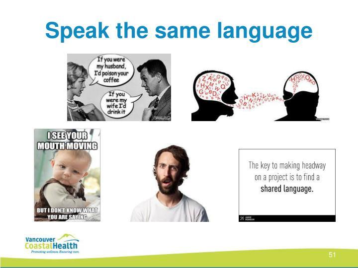 Speak the same language