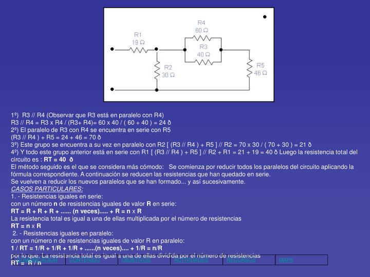 1º) R3 // R4 (Observar que R3 está en paralelo con R4)