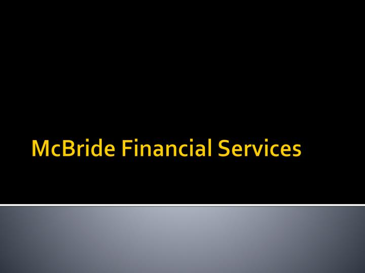 mc bride financial services essay Free college essay memo to hugh mcbride of mcbride financial services memo to hugh mcbride of mcbride financial services pos/370 programming concepts facilitator: charles ford february 19, 2007 memo to: hugh.