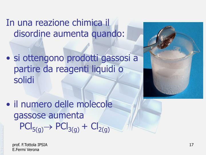 In una reazione chimica il disordine aumenta quando: