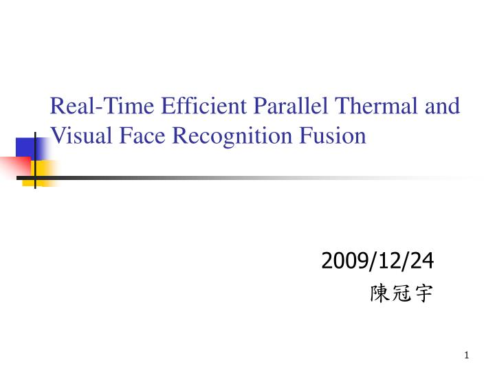 real time efficient parallel thermal and visual face recognition fusion n.
