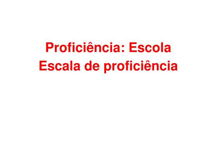 Proficiência: Escola