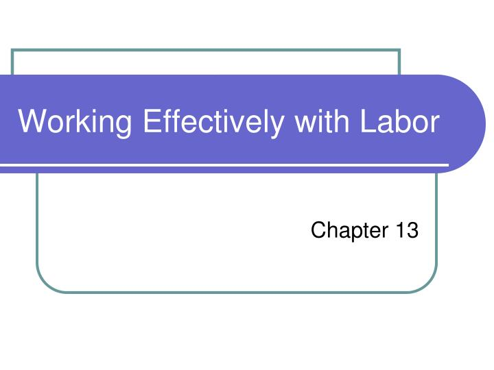 working effectively with labor n.