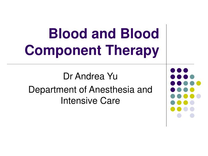 blood and blood component therapy n.