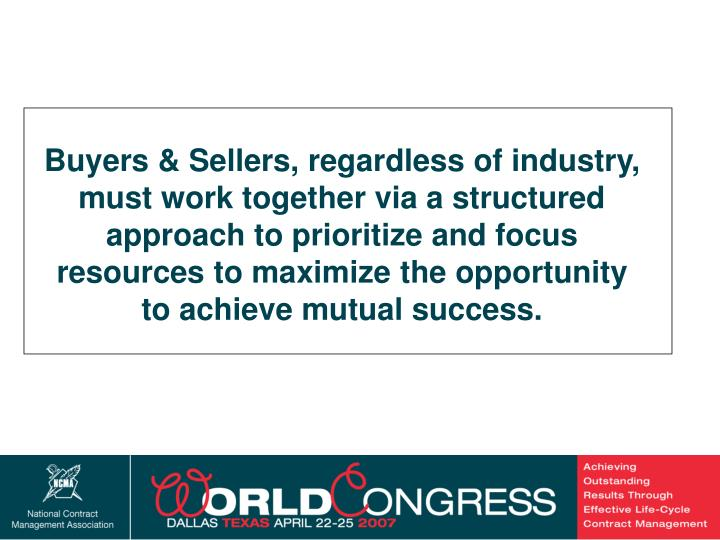 Buyers & Sellers, regardless of industry, must work together via a structured approach to prioritize and focus resources to maximize the opportunity to achieve mutual success.