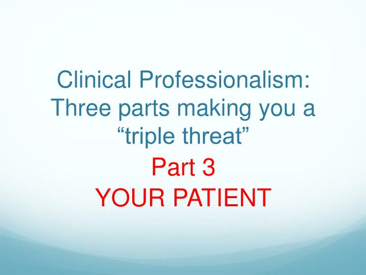 "Clinical Professionalism: Three parts making you a ""triple threat"""