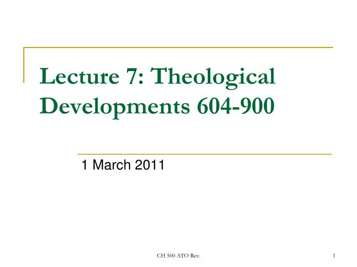 Lecture 7 theological developments 604 900