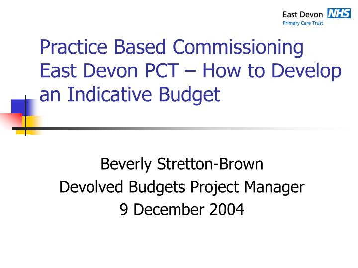 practice based commissioning east devon pct how to develop an indicative budget n.