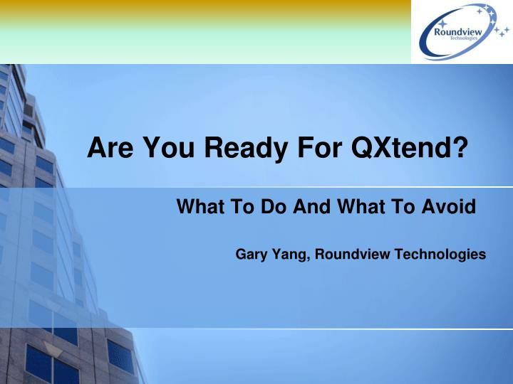 are you ready for qxtend n.