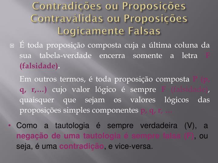 Contradições ou Proposições Contraválidas ou Proposições Logicamente Falsas