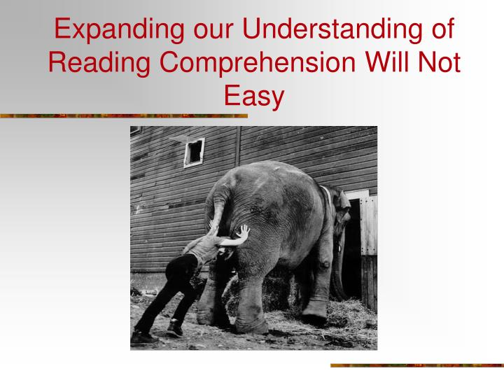 Expanding our Understanding of Reading Comprehension Will Not Easy