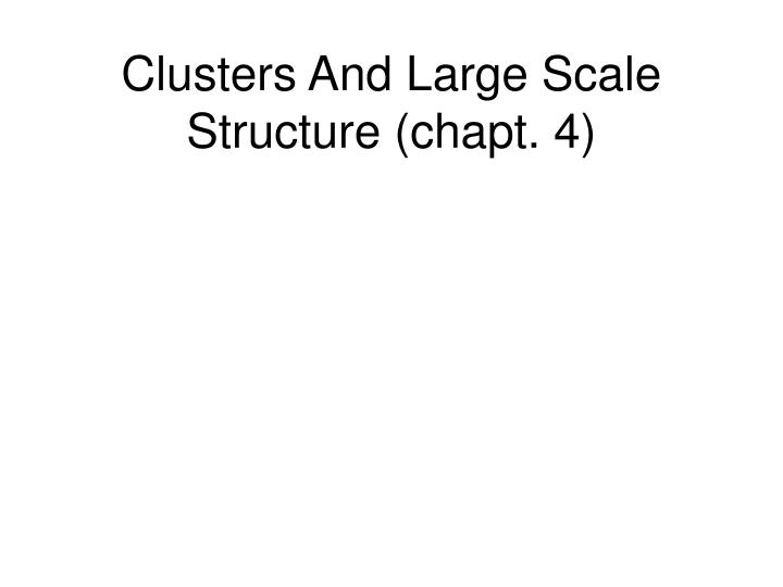 Clusters And Large Scale Structure (chapt. 4)