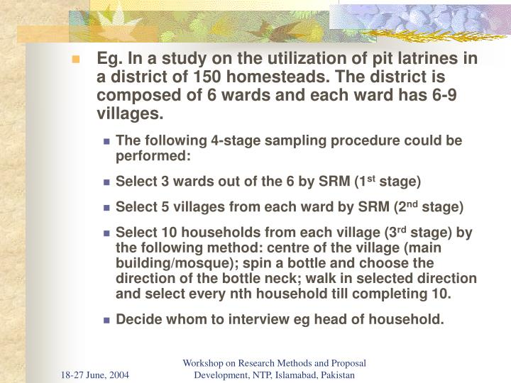 Eg. In a study on the utilization of pit latrines in a district of 150 homesteads. The district is composed of 6 wards and each ward has 6-9 villages.