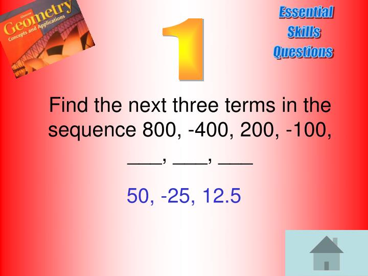 Find the next three terms in the sequence 800 400 200 100
