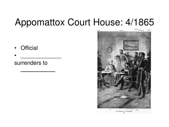 Appomattox Court House: 4/1865
