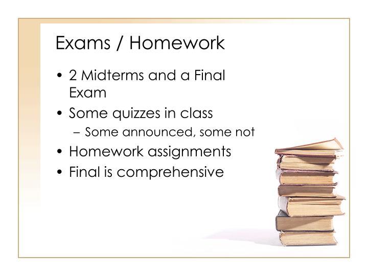 Exams / Homework