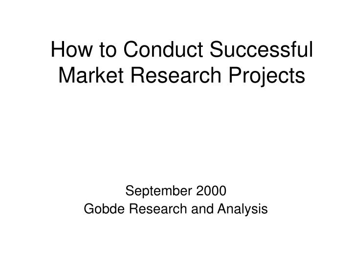 how to conduct successful market research projects n.