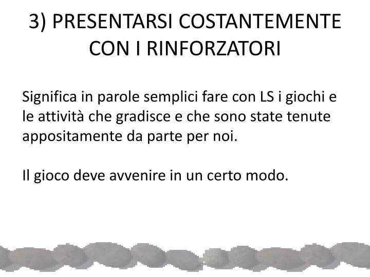 3) PRESENTARSI COSTANTEMENTE