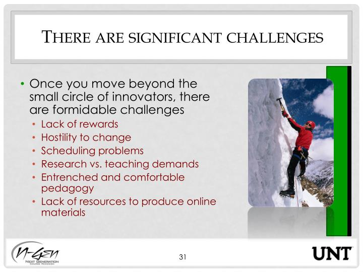 There are significant challenges