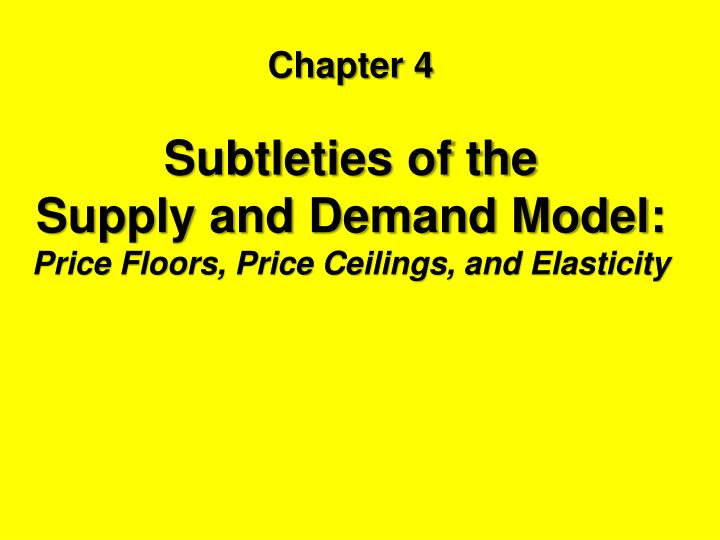 Ppt Chapter 4 Subtleties Of The Supply And Demand Model