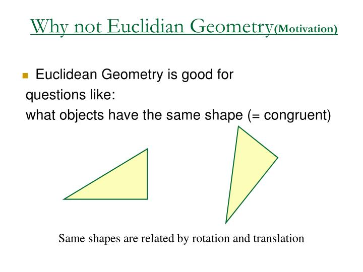 Why not Euclidian Geometry