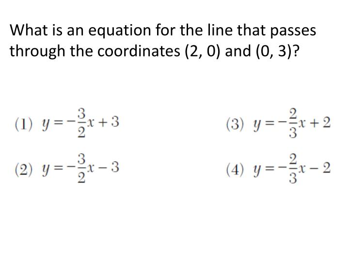 What is an equation for the line that passes through the coordinates (2, 0) and (0, 3)?